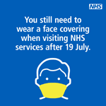 You still need to wear a face covering when visiting NHS services after 19 July